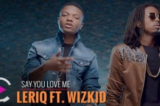 VIDEO: LeriQ ft. Wizkid – Say You Love Me