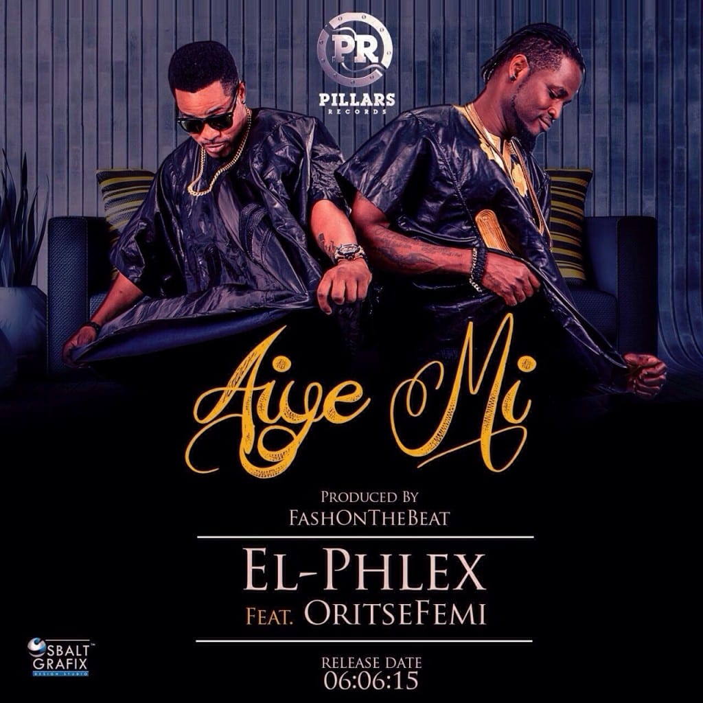 DOWNLOAD: El Phlex ft. Oritse Femi – Aiye Mi