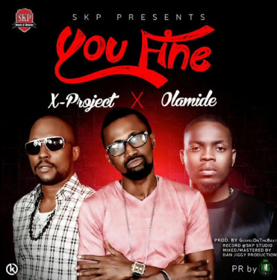 X-Project ft. Olamide – You Fine