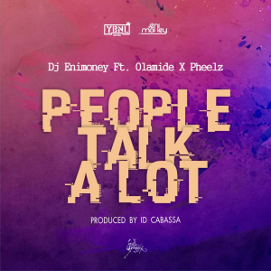 dj-enimoney-ft-olamide-pheelz-p-t-a-people-talk-alot