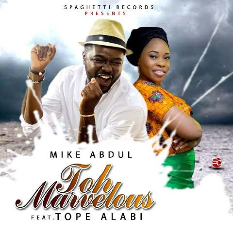 mike-abdul-toh-marvelous-ft-tope-alabi