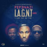 Pepenazi, Reminisce & Falz – I Aint Gat No Time (Remix)