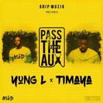 Yung L – Pass The Aux (Remix) ft Timaya