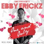 Ebby Erickz – One and Only (Prod. by Pedro)
