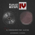 "DJ Consequence – ""The Playlist IV"" Mixtape ft. Alatika (On The Drums)"