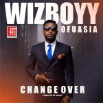 """Wizboyy Unveils Cover Art And Tracklist Of """"Change Over"""" Album"""