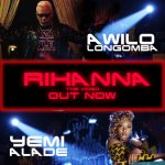 VIDEO: Awilo Longomba – Rihanna ft. Yemi Alade