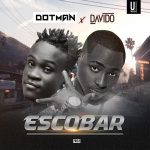 Dotman Ft. Davido – Escobar + Official Video