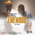 VIDEO: Geniuzz ft. Falz – Firewood (Remix)