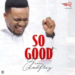 Tim Godfrey – So Good (Prod. By SMJ)