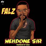 Falz – Wehdone Sir (Prod. by Sess)