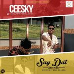 VIDEO: Ceesky – Say Dat