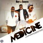 Ruff & Smooth ft Baafour – Medicine [Prod. ParisBeatz]