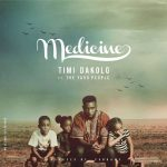 Timi Dakolo – Medicine ft. The Yard People  (Prod. by Cobhams)