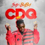 CDQ – Say- Baba (Prod. by JayPizzle)