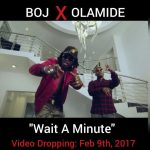 VIDEO: BOJ ft. Olamide – Wait A Minute