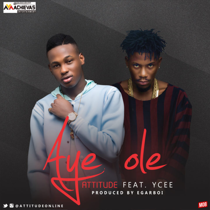 Attitude ft. Ycee - Aye Ole + Official Video