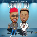 Chief Obi & Olamide – Carry Go