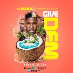 DJ Ecool ft. Danagog & Selasi – Give Dem