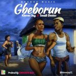 Klever Jay ft small DOCTOR – Gbeborun (Prod. by Shocker Beatz)