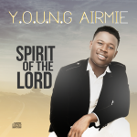 VIDEO: Young Airmie – Spirit Of The Lord (#SOTL)
