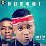 Dre San & Small Doctor – Odechi