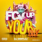 [Music+Video]: DJ Dimplez – Fuck Up Your Day ft. Ice Prince, Royal Empire & Reason