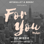 "DJ Wizzie – ""For You"" Mixtape"
