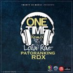 Lola Rae ft. Patoranking x RDX – One Time (Remix)