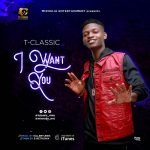 T-Classic – I Want You (Prod by Killertunes)
