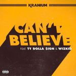 [Music]: Kranium ft. TY Dolla $ign & Wizkid – Can't Believe It