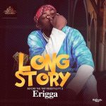 [Music]: Erigga – Long Story (Before The Trip Freestyle 2)