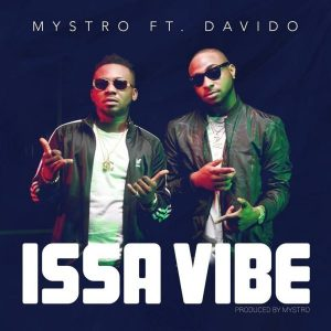 Mystro ft. Davido – Issa Vibe Mp3 Song Download