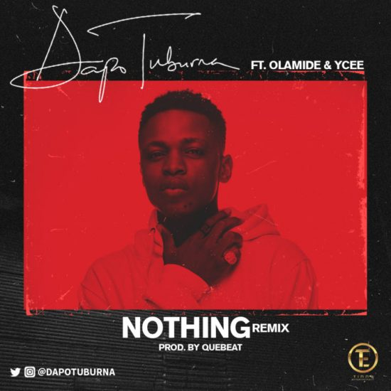 Dapo Tuburna ft. Olamide x Ycee Nothing (Remix) mp3
