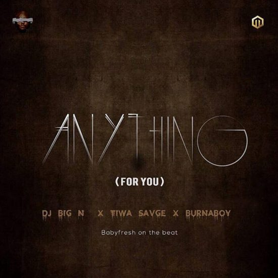DJ Big N x Tiwa Savage x Burna Boy - Anything Mp3 ( For You )