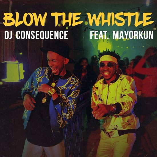 DJ Consequence ft. Mayorkun Blow The Whistle Mp3