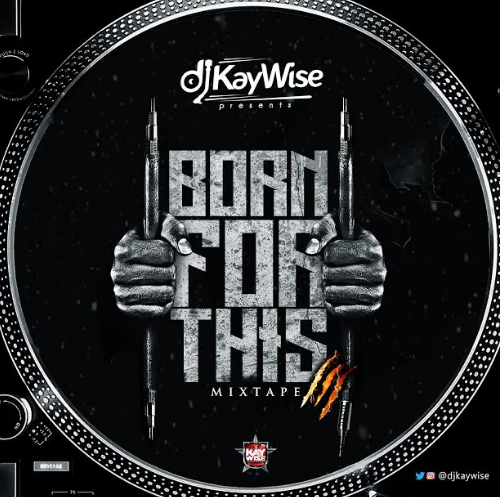 DOWNLOAD: DJ Kaywise - Born For This Mix Vol. 3