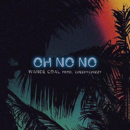 Download Oh No No Mp3 by Wande Coal