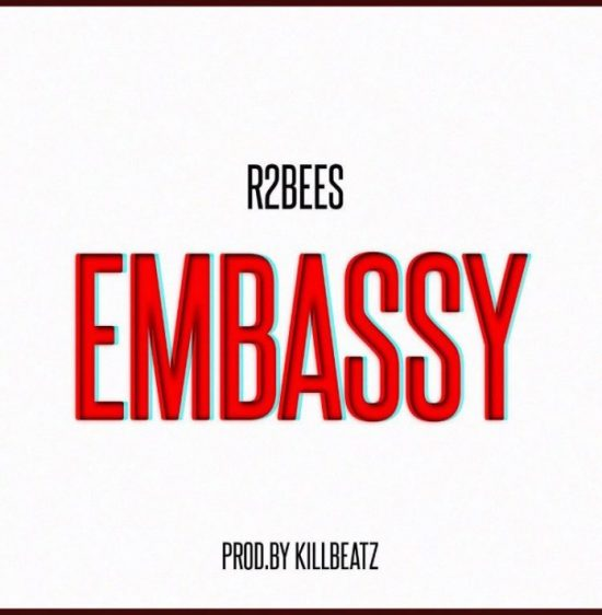 R2Bees – Embassy (Prod. By Killbeatz) mp3