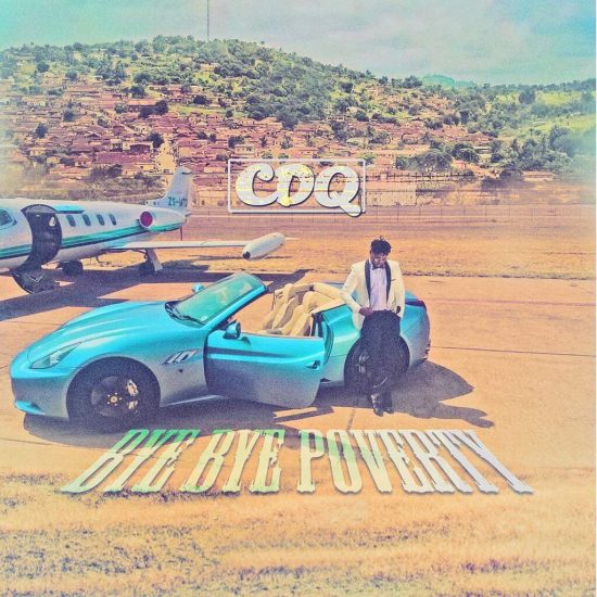 [KL Music] CDQ – Bye Bye Poverty