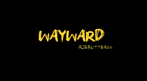 Ajebutter22  Wayward [Official Video]