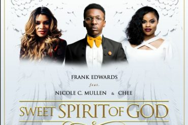 Frank Edwards ft. Nicole C. Mullen & Chee – Sweet Spirit Of God [Music]