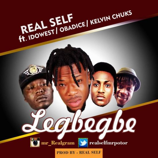 download legbegbe mp3, Real Self ft. Idowest, Obadice, Kelvin Chuks – Legbegbe