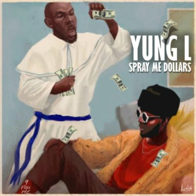 Yung L – Spray Me Dollar + Bonto (FreeStyle) [Music]