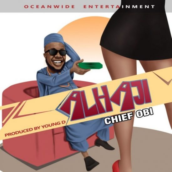 Download Chief Obi Alhaji Mp3 Download Prod. By Young D