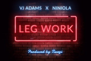 Download VJ Adams X Niniola Leg Work Mp3 Download