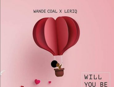 Download Wande Coal ft. Leriq Will You Be Mine Mp3 Download