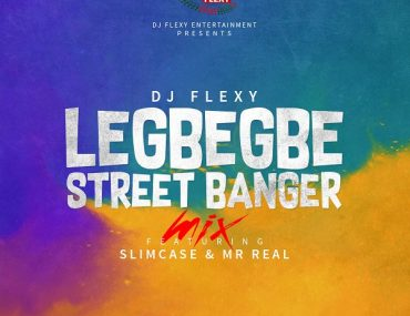 Download DJ Flexy Legbegbe Street Banger Mix Ft. SlimCase & Mr Real