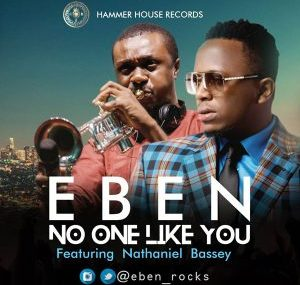 Download Eben No One Like You ft. Nathaniel Bassey Mp3