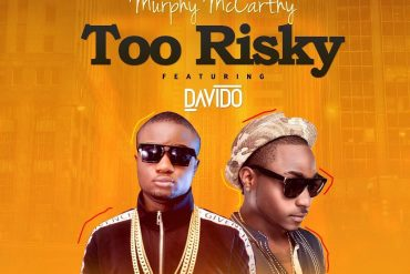 Download Murphy Mccarthy Ft. Davido  Too Risky Mp3 Download
